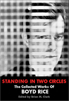Standing In Two Circles: The Collected Works of Boyd Rice